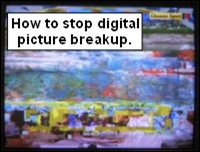 How to try and stop Freeview digital picture break up.